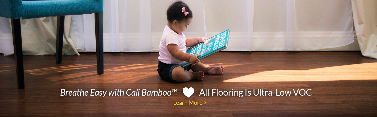 Ultra-Low VOC. Breathe Easy with Cali Bamboo!